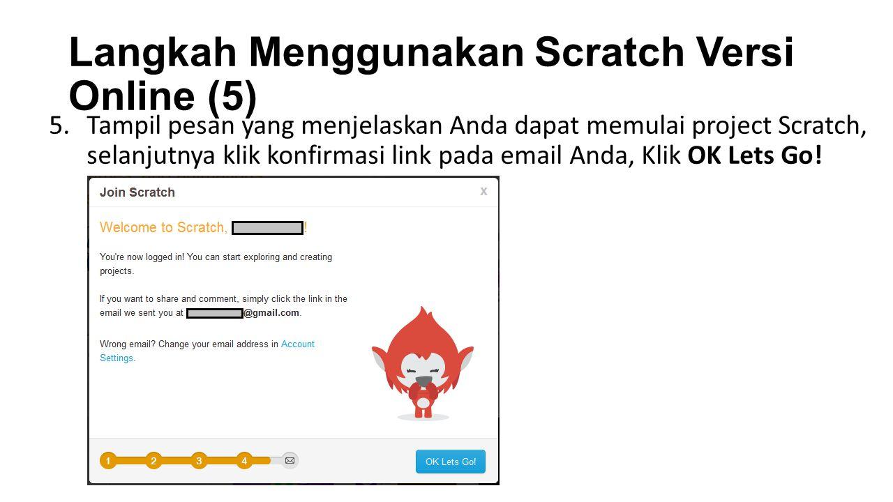 Langkah Menggunakan Scratch Versi Online (5) 5.Tampil pesan yang menjelaskan Anda dapat memulai project Scratch, selanjutnya klik konfirmasi link pada