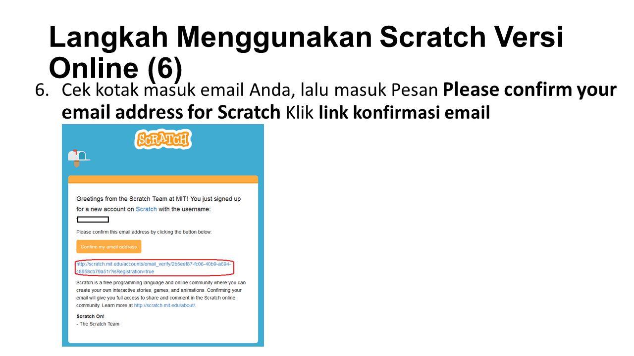 Langkah Menggunakan Scratch Versi Online (6) 6.Cek kotak masuk email Anda, lalu masuk Pesan Please confirm your email address for Scratch Klik link ko