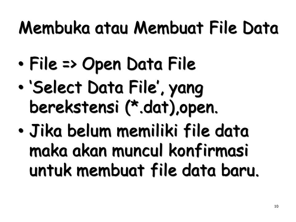 Membuka atau Membuat File Data File => Open Data File File => Open Data File 'Select Data File', yang berekstensi (*.dat),open. 'Select Data File', ya