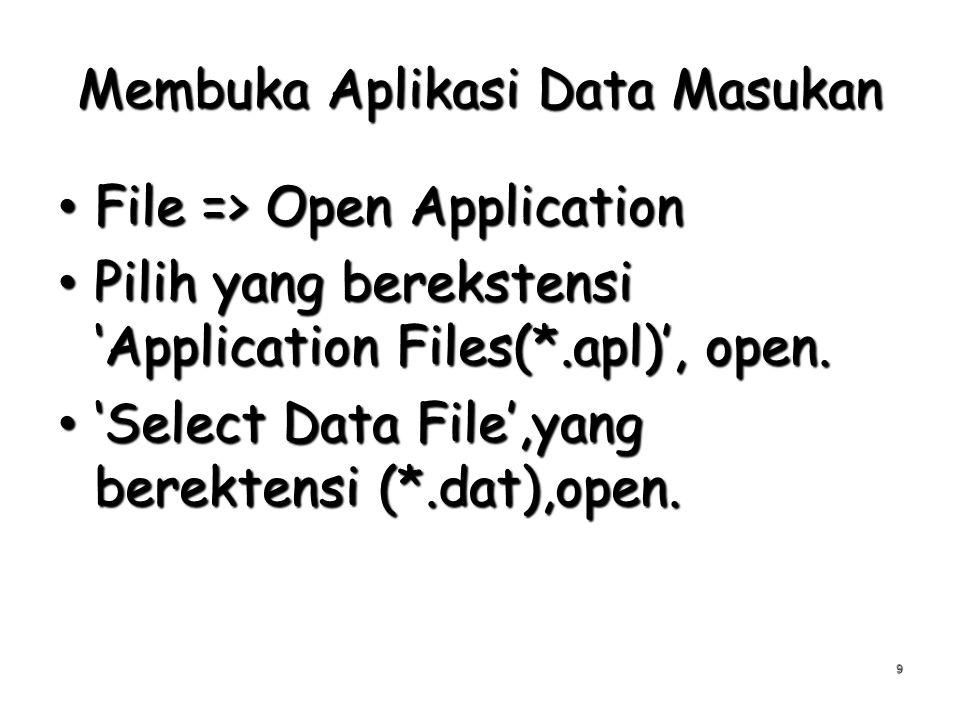 Membuka Aplikasi Data Masukan File => Open Application File => Open Application Pilih yang berekstensi 'Application Files(*.apl)', open. Pilih yang be