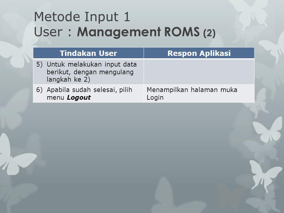 Tindakan UserRespon Aplikasi 5)Untuk melakukan input data berikut, dengan mengulang langkah ke 2) 6)Apabila sudah selesai, pilih menu Logout Menampilk