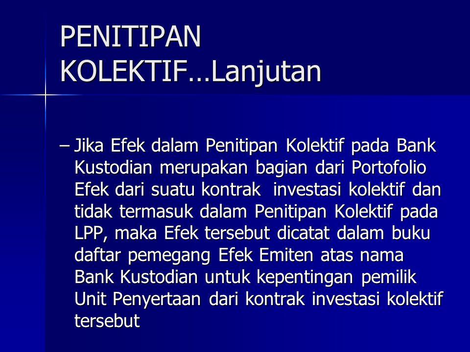 PENITIPAN KOLEKTIF…Lanjutan –Jika Efek dalam Penitipan Kolektif pada Bank Kustodian merupakan bagian dari Portofolio Efek dari suatu kontrak investasi