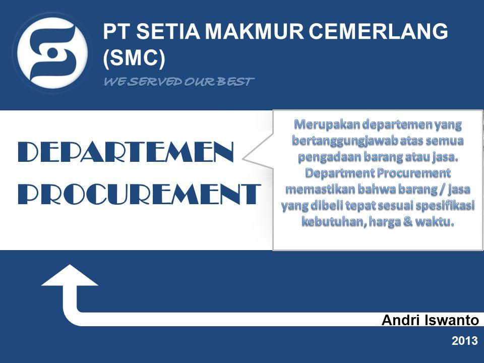 Andri Iswanto 2013 PT SETIA MAKMUR CEMERLANG (SMC) DEPARTEMEN PROCUREMENT
