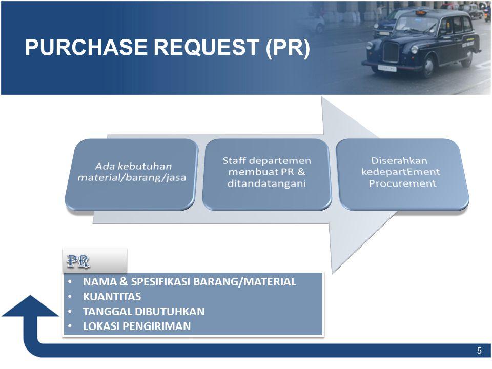 PURCHASE REQUEST (PR) 5 NAMA & SPESIFIKASI BARANG/MATERIAL KUANTITAS TANGGAL DIBUTUHKAN LOKASI PENGIRIMAN NAMA & SPESIFIKASI BARANG/MATERIAL KUANTITAS TANGGAL DIBUTUHKAN LOKASI PENGIRIMAN