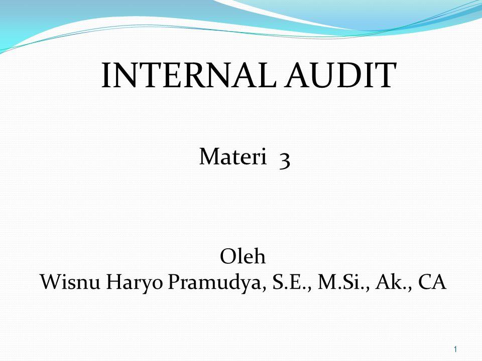 1 INTERNAL AUDIT Materi 3 Oleh Wisnu Haryo Pramudya, S.E., M.Si., Ak., CA