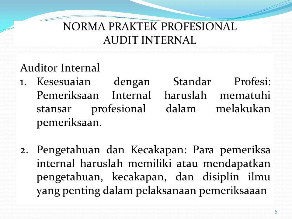 5 Auditor Internal 1.Kesesuaian dengan Standar Profesi: Pemeriksaan Internal haruslah mematuhi stansar profesional dalam melakukan pemeriksaan.