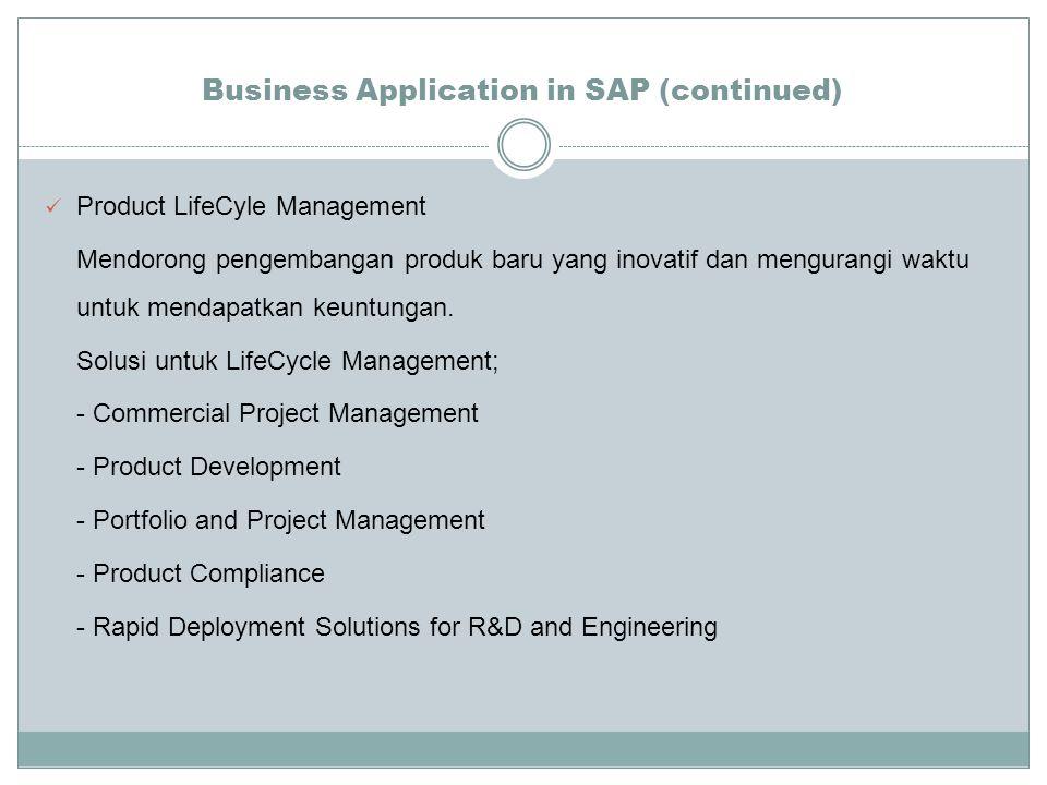 Business Application in SAP (continued) Product LifeCyle Management Mendorong pengembangan produk baru yang inovatif dan mengurangi waktu untuk mendapatkan keuntungan.