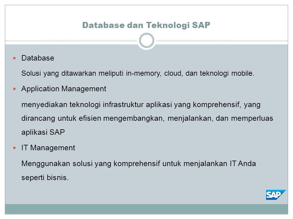Database dan Teknologi SAP Database Solusi yang ditawarkan meliputi in-memory, cloud, dan teknologi mobile. Application Management menyediakan teknolo