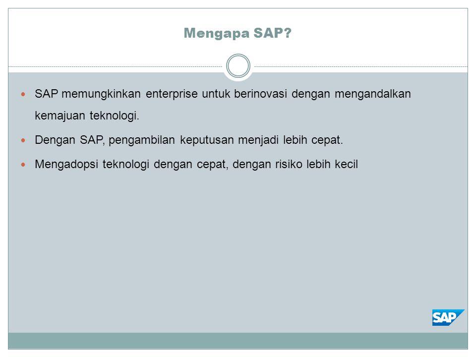 Mengapa SAP? SAP memungkinkan enterprise untuk berinovasi dengan mengandalkan kemajuan teknologi. Dengan SAP, pengambilan keputusan menjadi lebih cepa