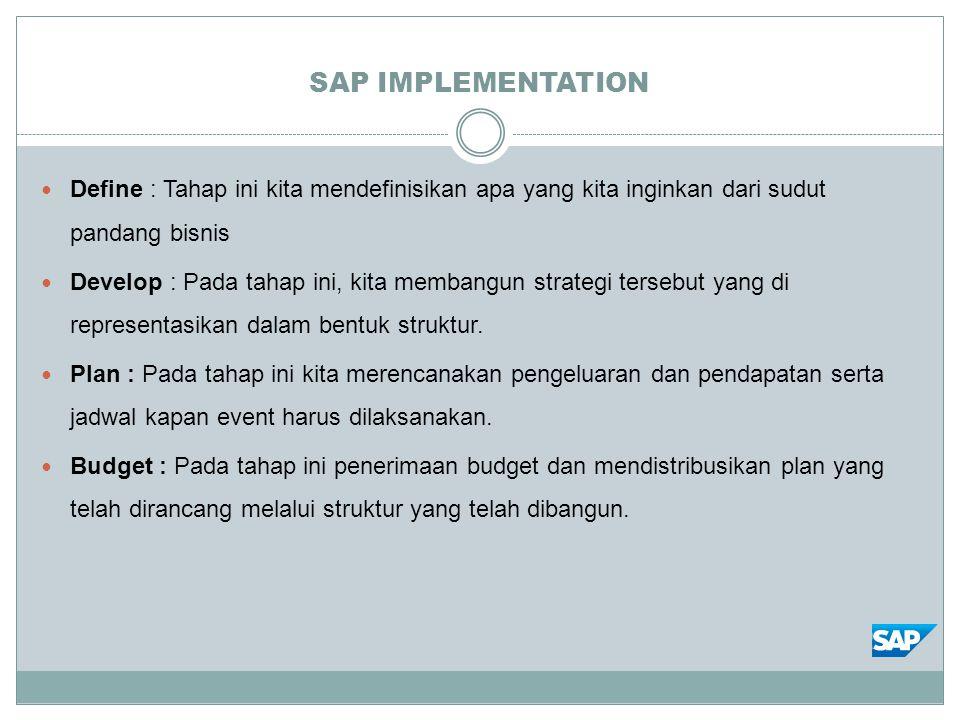 SAP IMPLEMENTATION Define : Tahap ini kita mendefinisikan apa yang kita inginkan dari sudut pandang bisnis Develop : Pada tahap ini, kita membangun strategi tersebut yang di representasikan dalam bentuk struktur.