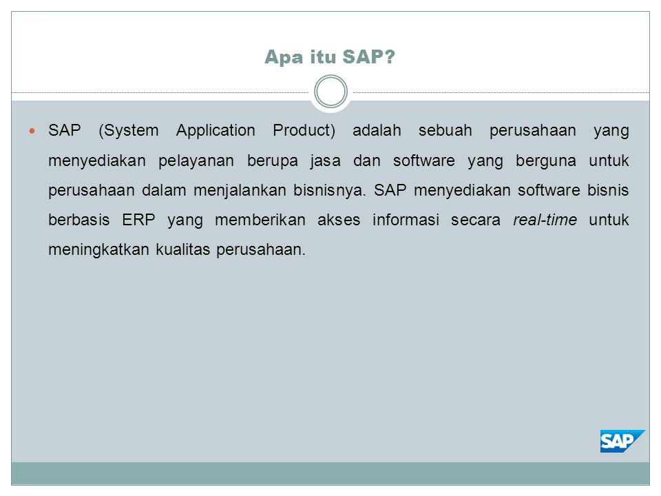 Apa itu SAP? SAP (System Application Product) adalah sebuah perusahaan yang menyediakan pelayanan berupa jasa dan software yang berguna untuk perusaha