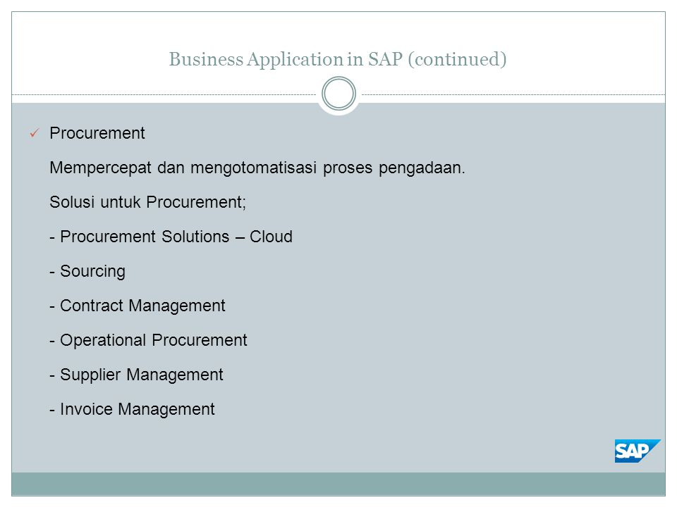 Business Application in SAP (continued) Procurement Mempercepat dan mengotomatisasi proses pengadaan.