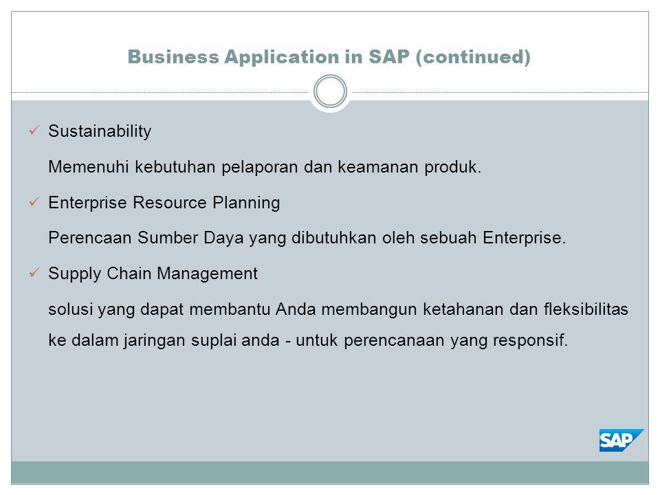 Business Application in SAP (continued) Sustainability Memenuhi kebutuhan pelaporan dan keamanan produk. Enterprise Resource Planning Perencaan Sumber