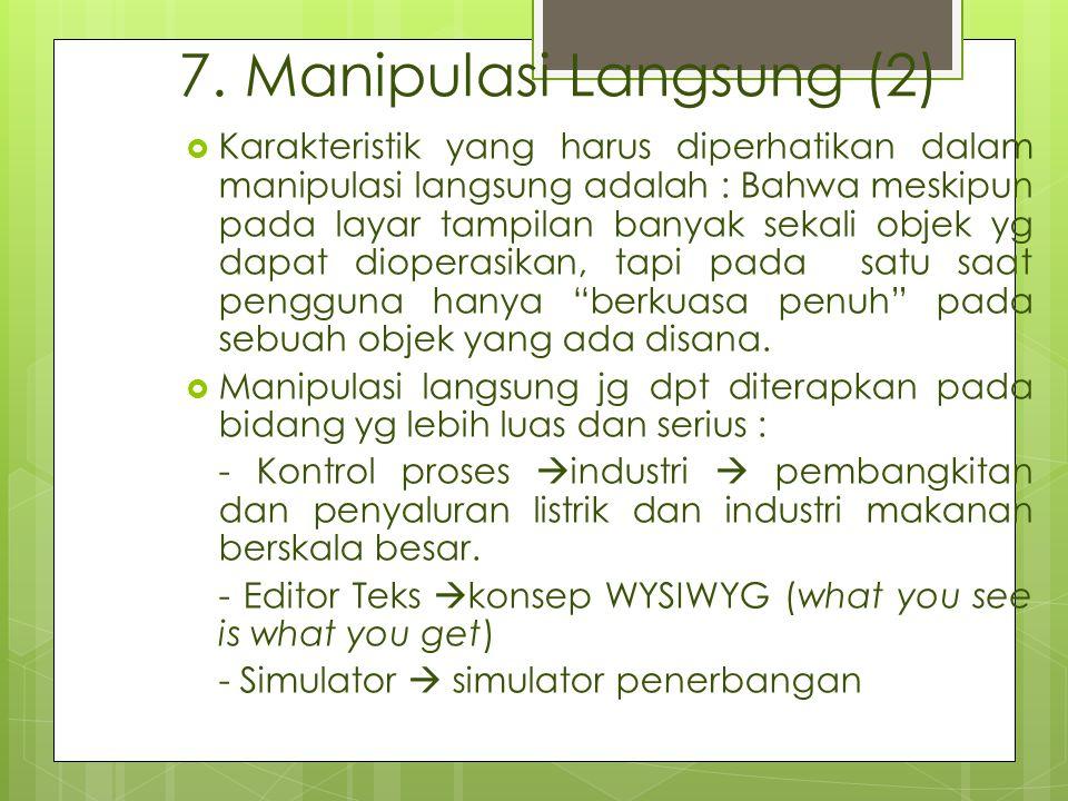 7. Manipulasi Langsung (2)  Karakteristik yang harus diperhatikan dalam manipulasi langsung adalah : Bahwa meskipun pada layar tampilan banyak sekali