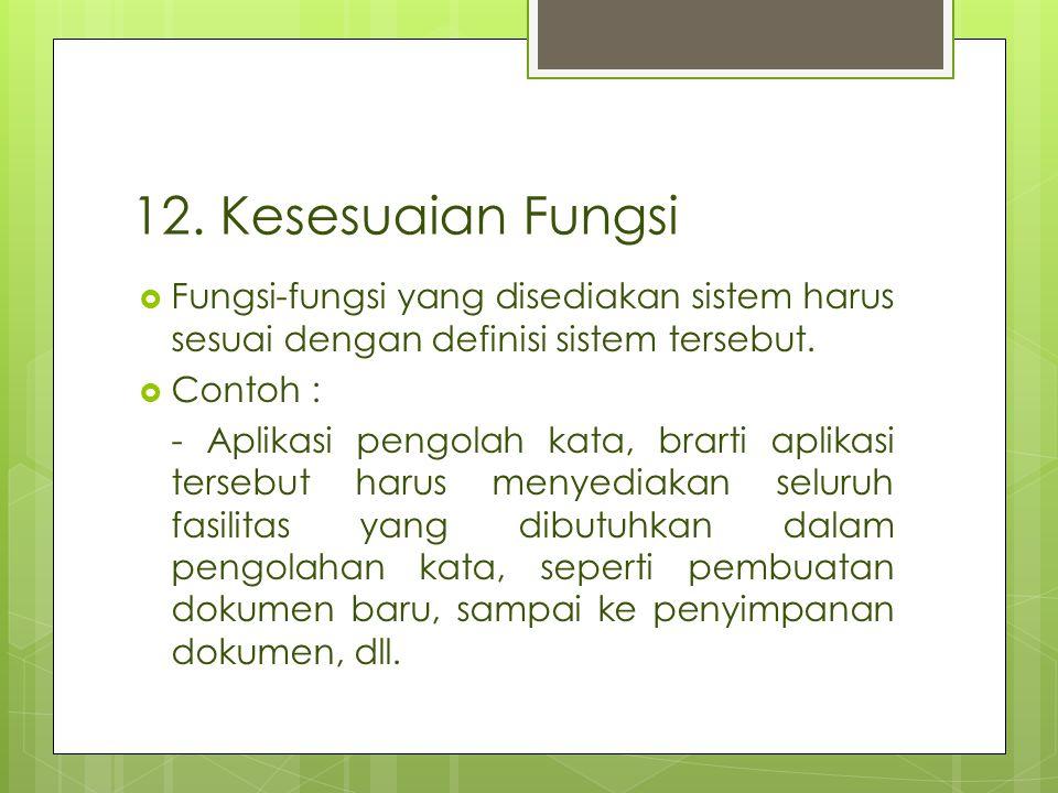 12. Kesesuaian Fungsi  Fungsi-fungsi yang disediakan sistem harus sesuai dengan definisi sistem tersebut.  Contoh : - Aplikasi pengolah kata, brarti