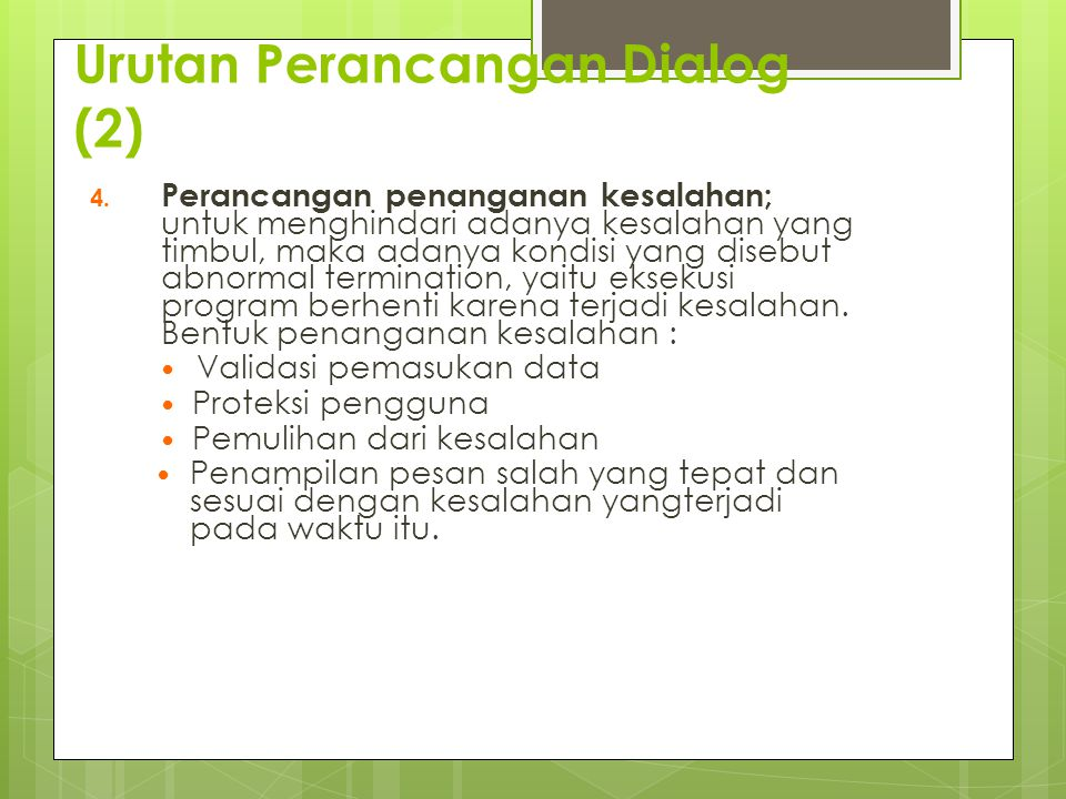 Urutan Perancangan Dialog (2) 4. Perancangan penanganan kesalahan; untuk menghindari adanya kesalahan yang timbul, maka adanya kondisi yang disebut ab