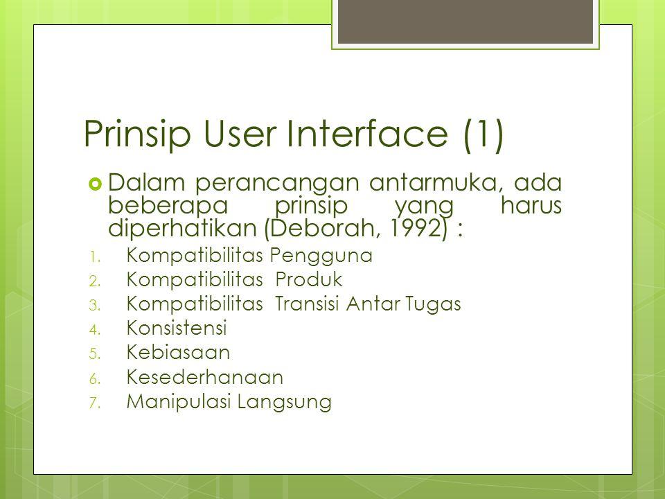 Prinsip User Interface (1)  Dalam perancangan antarmuka, ada beberapa prinsip yang harus diperhatikan (Deborah, 1992) : 1. Kompatibilitas Pengguna 2.