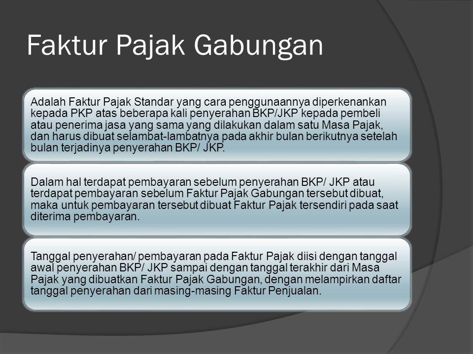 Faktur Pajak Gabungan Adalah Faktur Pajak Standar yang cara penggunaannya diperkenankan kepada PKP atas beberapa kali penyerahan BKP/JKP kepada pembel