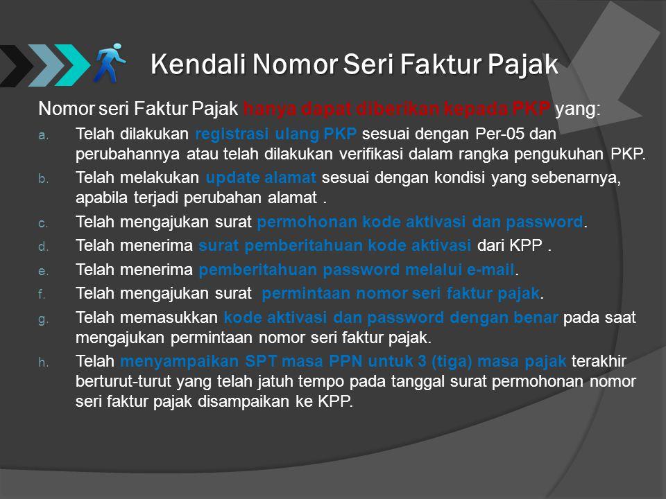 Kendali Nomor Seri Faktur Pajak Nomor seri Faktur Pajak hanya dapat diberikan kepada PKP yang: a. Telah dilakukan registrasi ulang PKP sesuai dengan P
