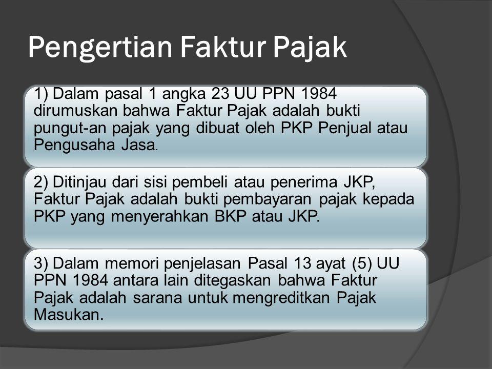 Pengertian Faktur Pajak 1) Dalam pasal 1 angka 23 UU PPN 1984 dirumuskan bahwa Faktur Pajak adalah bukti pungut-an pajak yang dibuat oleh PKP Penjual
