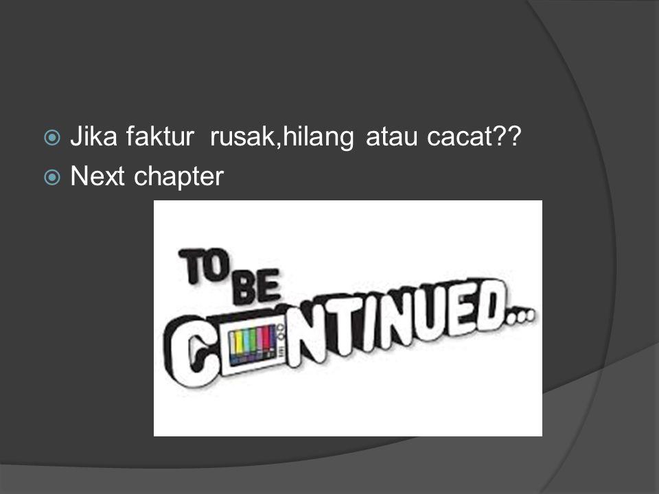  Jika faktur rusak,hilang atau cacat??  Next chapter