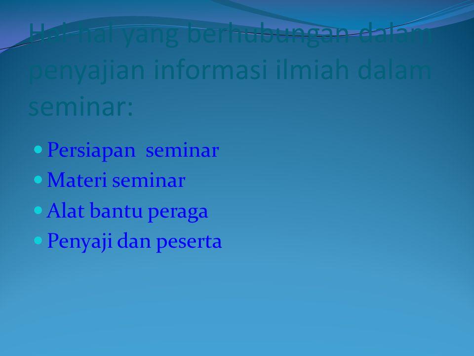 Hal-hal yang berhubungan dalam penyajian informasi ilmiah dalam seminar: Persiapan seminar Materi seminar Alat bantu peraga Penyaji dan peserta