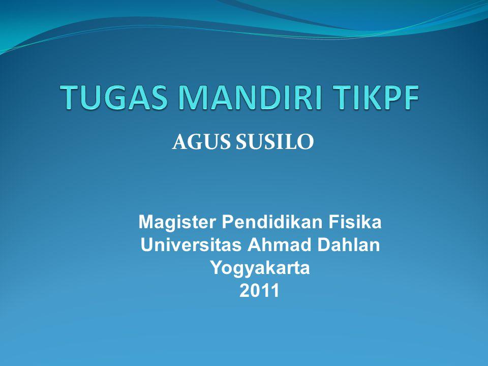 AGUS SUSILO Magister Pendidikan Fisika Universitas Ahmad Dahlan Yogyakarta 2011