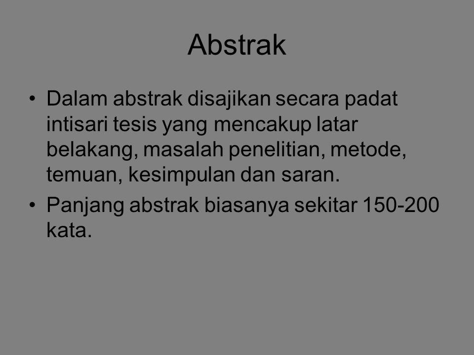 Abstrak Dalam abstrak disajikan secara padat intisari tesis yang mencakup latar belakang, masalah penelitian, metode, temuan, kesimpulan dan saran. Pa