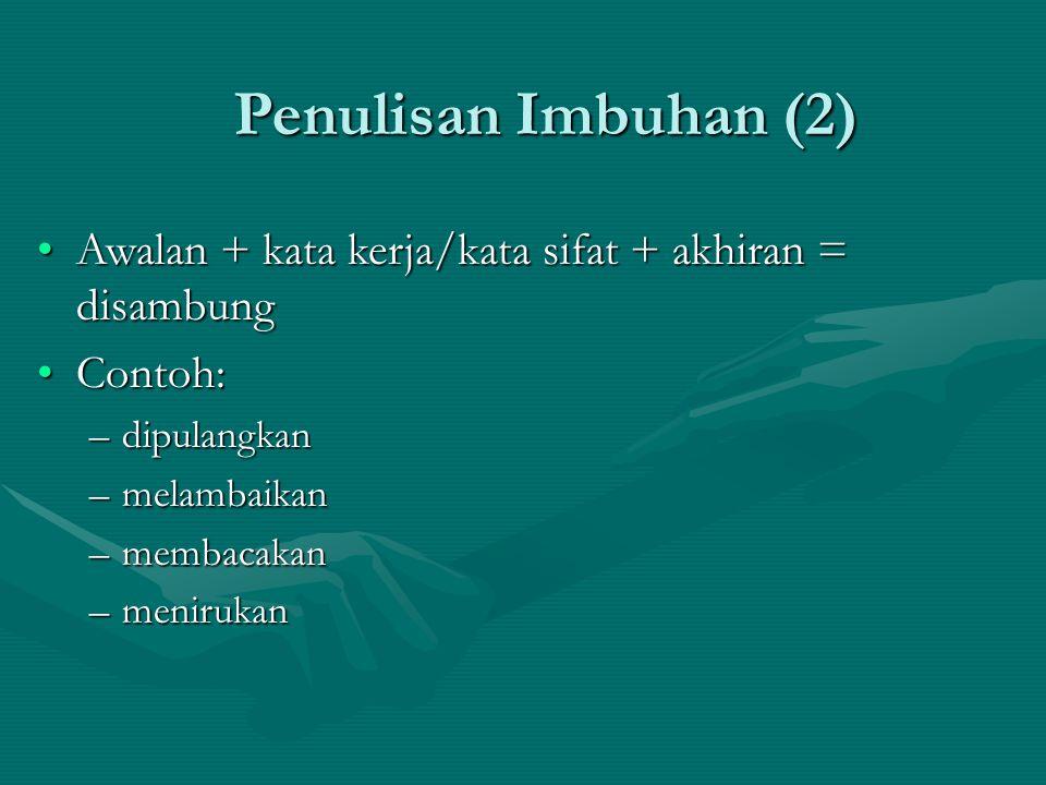 Penulisan Imbuhan (2) Awalan + kata kerja/kata sifat + akhiran = disambungAwalan + kata kerja/kata sifat + akhiran = disambung Contoh:Contoh: –dipulangkan –melambaikan –membacakan –menirukan