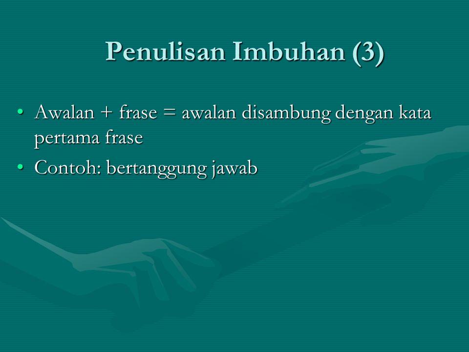 Penulisan Imbuhan (3) Awalan + frase = awalan disambung dengan kata pertama fraseAwalan + frase = awalan disambung dengan kata pertama frase Contoh: bertanggung jawabContoh: bertanggung jawab