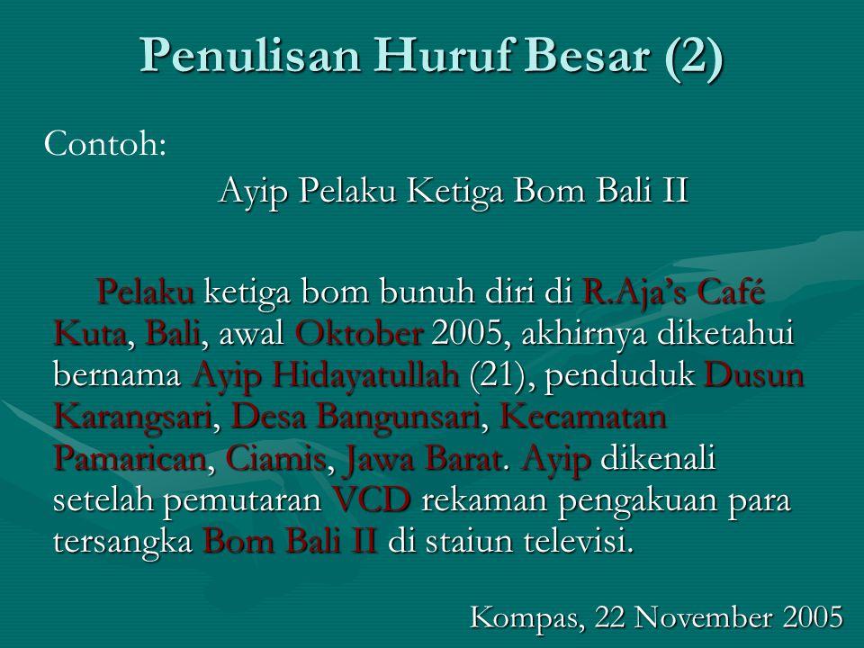 Penulisan Huruf Besar (2) Ayip Pelaku Ketiga Bom Bali II Pelaku ketiga bom bunuh diri di R.Aja's Café Kuta, Bali, awal Oktober 2005, akhirnya diketahu