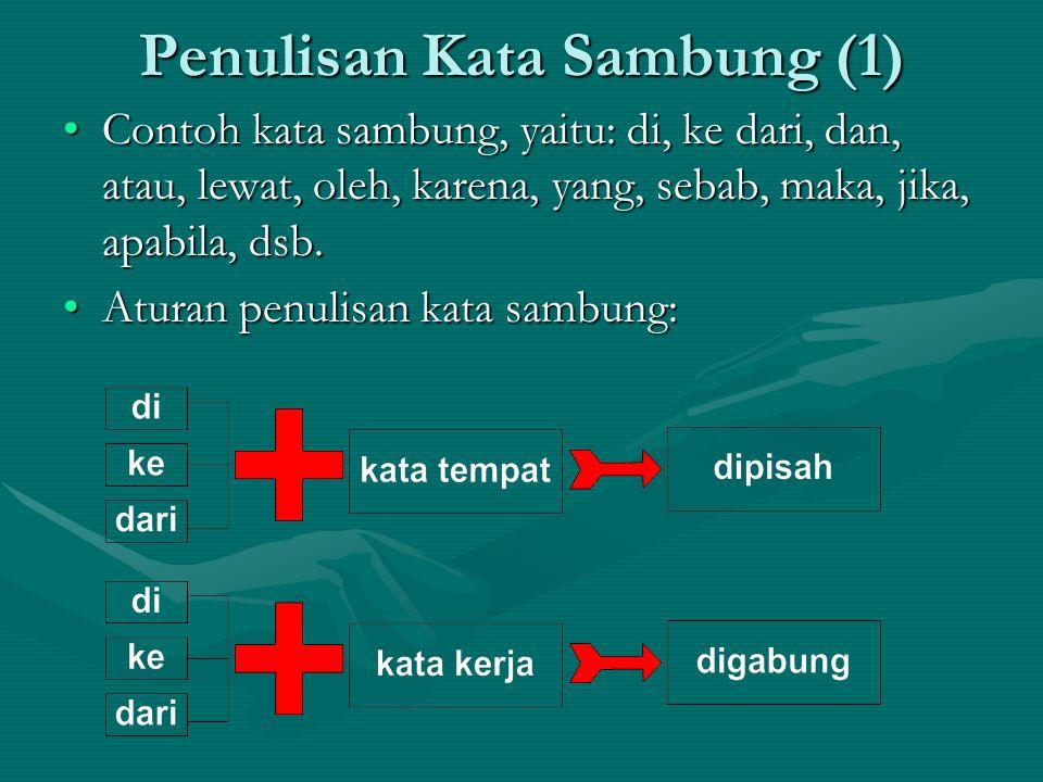 Penulisan Kata Sambung (1) Contoh kata sambung, yaitu: di, ke dari, dan, atau, lewat, oleh, karena, yang, sebab, maka, jika, apabila, dsb.Contoh kata