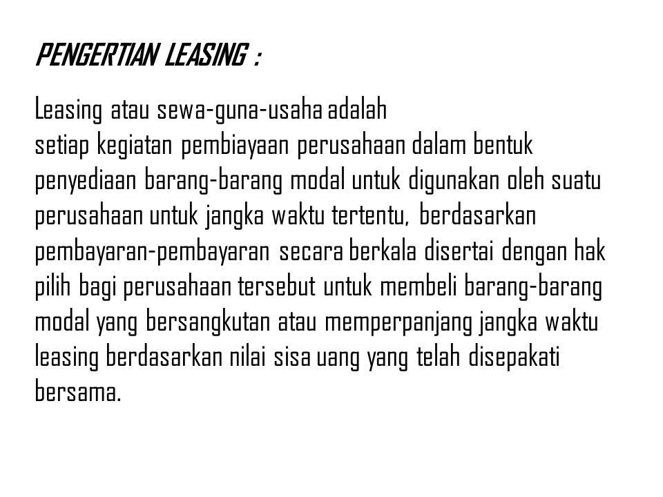 PENGERTIAN LEASING : Leasing atau sewa-guna-usaha adalah setiap kegiatan pembiayaan perusahaan dalam bentuk penyediaan barang-barang modal untuk digun