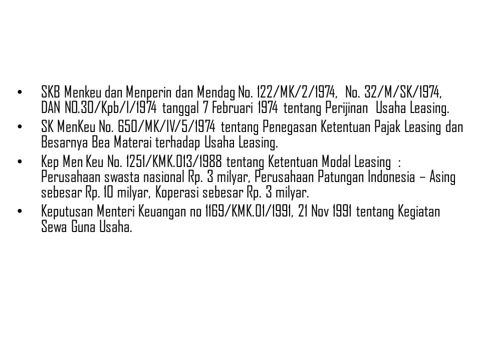 Dasar Hukum Leasing di Indonesia SKB Menkeu dan Menperin dan Mendag No. 122/MK/2/1974, No. 32/M/SK/1974, DAN NO.30/Kpb/I/1974 tanggal 7 Februari 1974