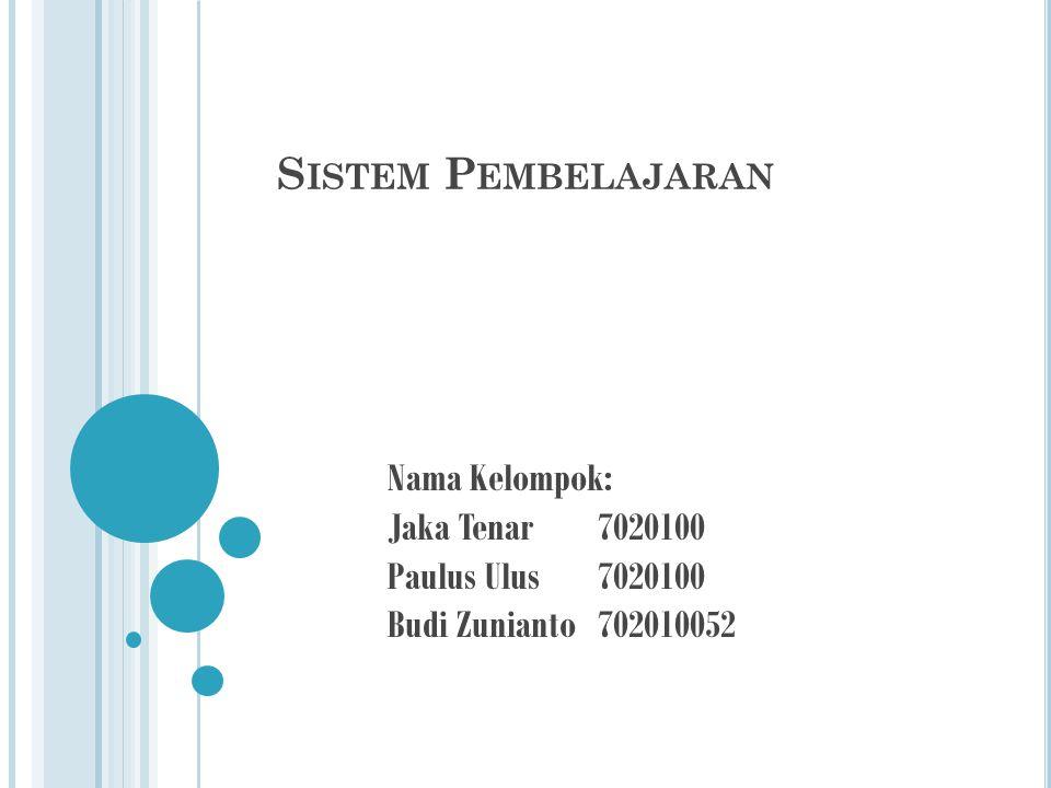 S ISTEM P EMBELAJARAN Nama Kelompok: Jaka Tenar7020100 Paulus Ulus 7020100 Budi Zunianto 702010052
