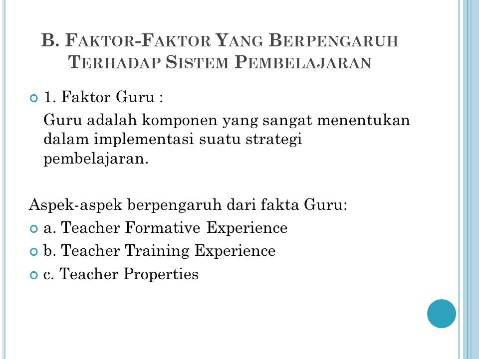 B. F AKTOR -F AKTOR Y ANG B ERPENGARUH T ERHADAP S ISTEM P EMBELAJARAN 1. Faktor Guru : Guru adalah komponen yang sangat menentukan dalam implementasi