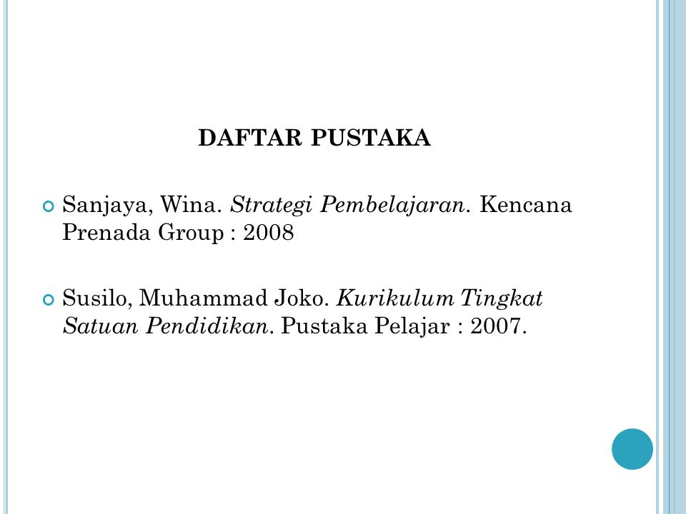 DAFTAR PUSTAKA Sanjaya, Wina. Strategi Pembelajaran. Kencana Prenada Group : 2008 Susilo, Muhammad Joko. Kurikulum Tingkat Satuan Pendidikan. Pustaka