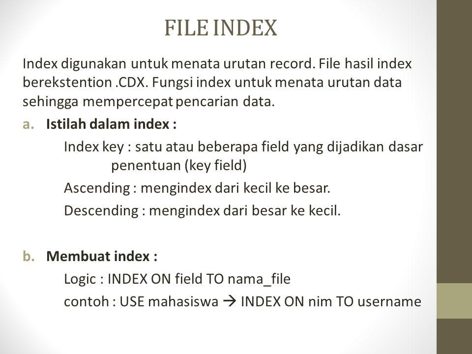 FILE INDEX Index digunakan untuk menata urutan record.