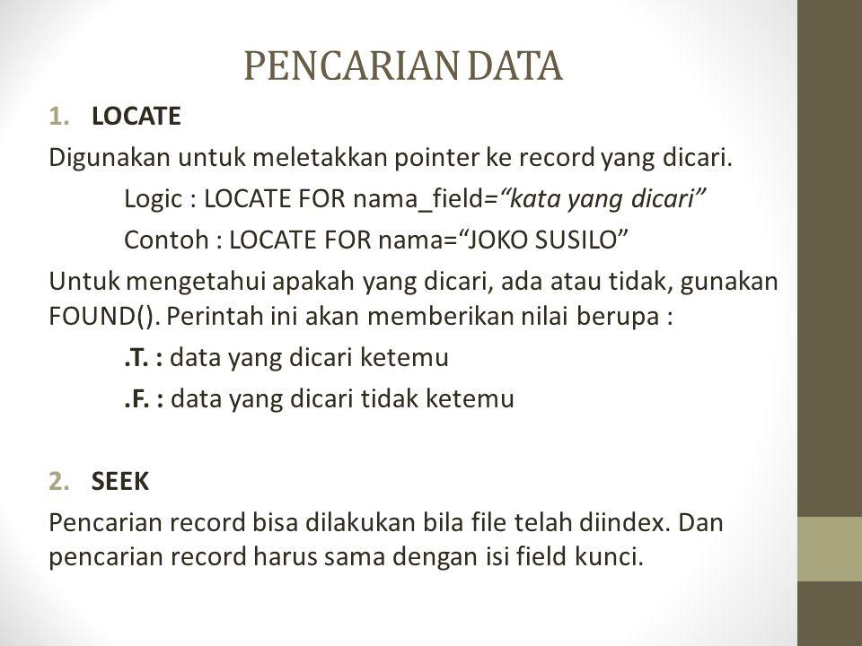 PENCARIAN DATA 1.LOCATE Digunakan untuk meletakkan pointer ke record yang dicari.