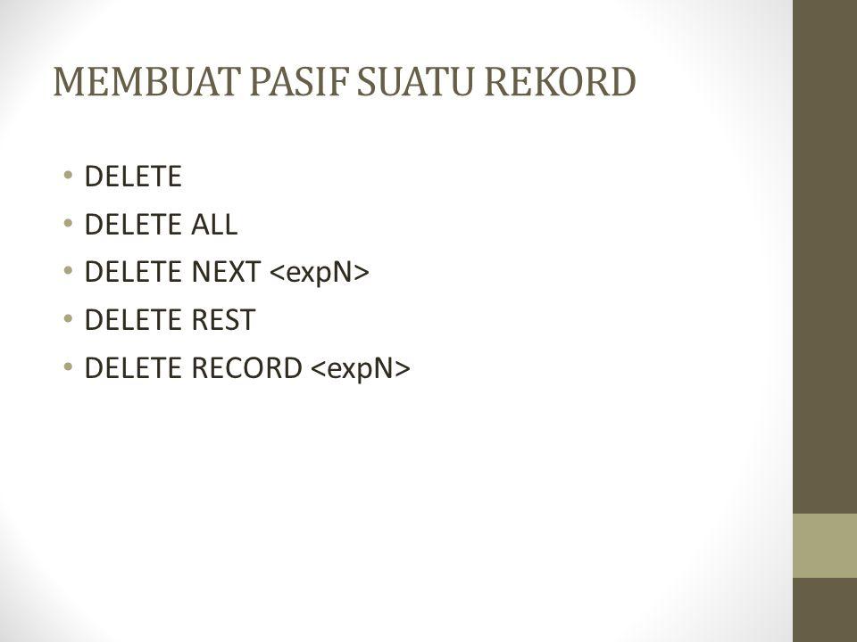 MEMBUAT PASIF SUATU REKORD DELETE DELETE ALL DELETE NEXT DELETE REST DELETE RECORD