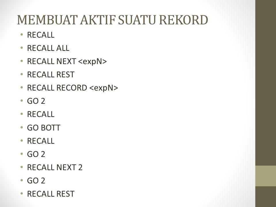 MEMBUAT AKTIF SUATU REKORD RECALL RECALL ALL RECALL NEXT RECALL REST RECALL RECORD GO 2 RECALL GO BOTT RECALL GO 2 RECALL NEXT 2 GO 2 RECALL REST