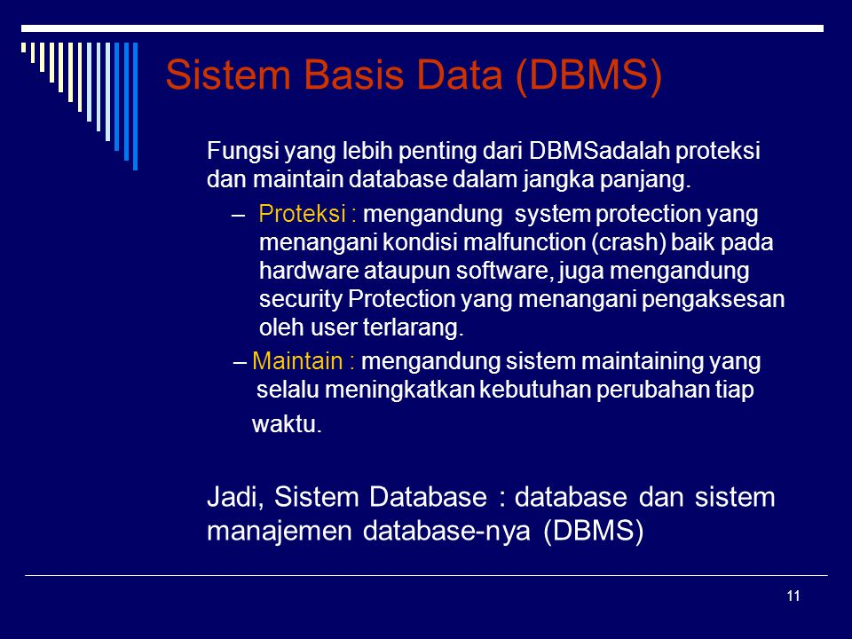 11 Sistem Basis Data (DBMS) Fungsi yang lebih penting dari DBMSadalah proteksi dan maintain database dalam jangka panjang. – Proteksi : mengandung sys