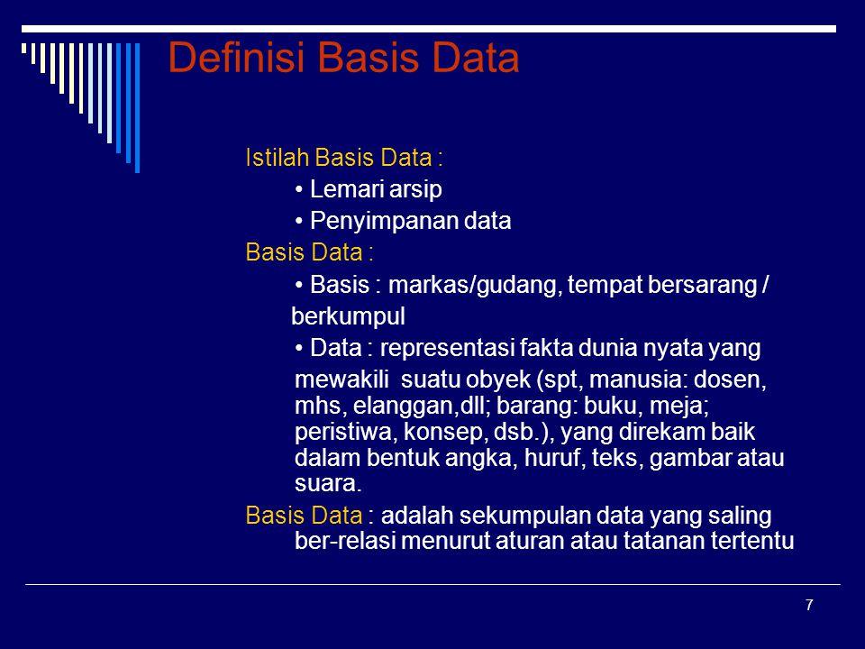 8 Definisi Basis Data Basis Data: Himpunan kelompok data (arsip) yang saling berhubungan, yang diorganisasi sedemikian rupa, sehingga kelak dapat dimanfaatkan kembali dengan cepat.