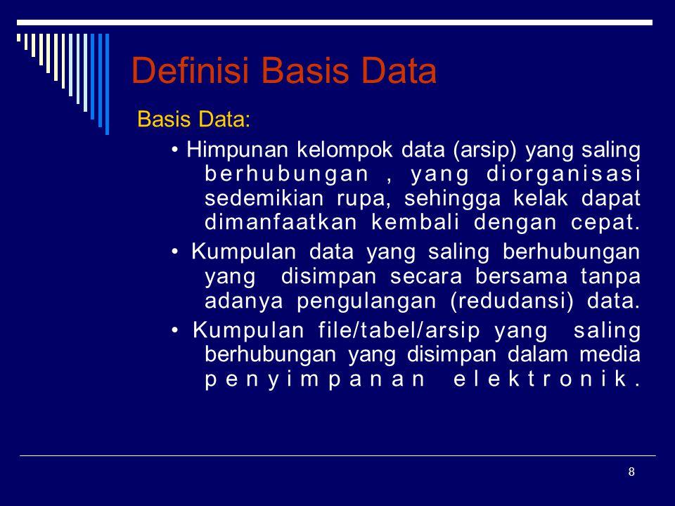 8 Definisi Basis Data Basis Data: Himpunan kelompok data (arsip) yang saling berhubungan, yang diorganisasi sedemikian rupa, sehingga kelak dapat dima