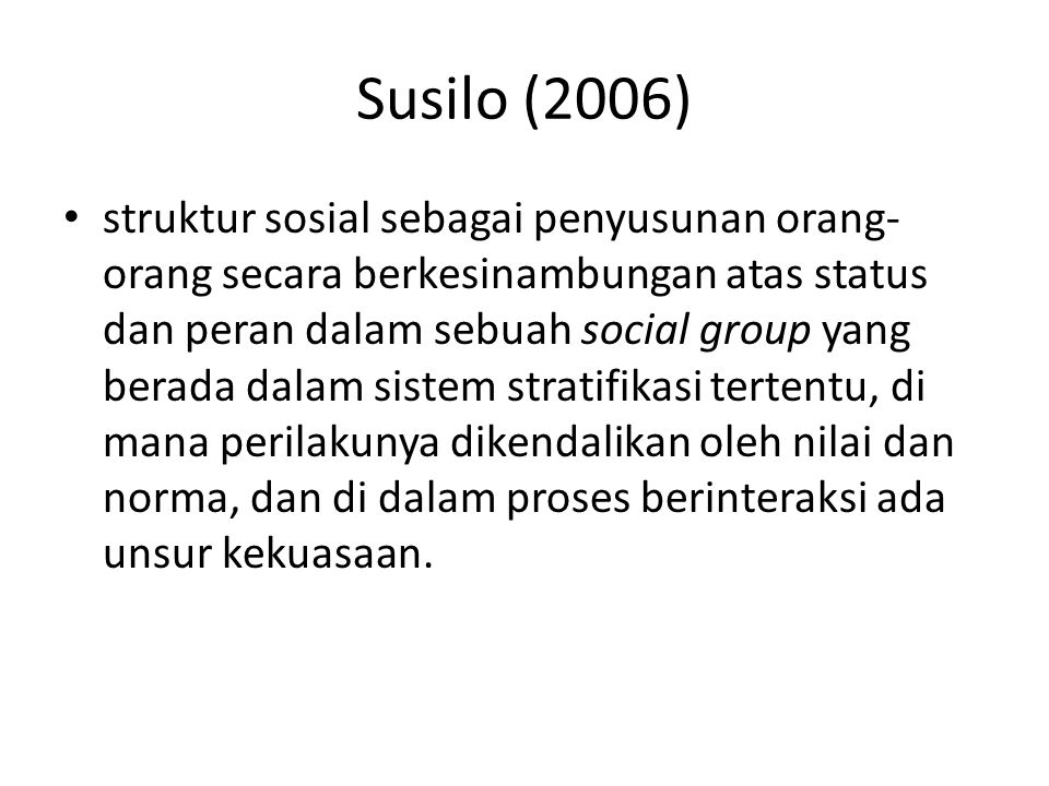 Susilo (2006) struktur sosial sebagai penyusunan orang- orang secara berkesinambungan atas status dan peran dalam sebuah social group yang berada dala