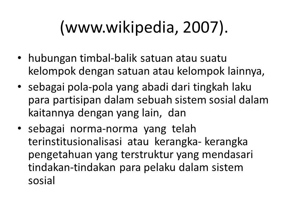 (www.wikipedia, 2007). hubungan timbal-balik satuan atau suatu kelompok dengan satuan atau kelompok lainnya, sebagai pola-pola yang abadi dari tingkah
