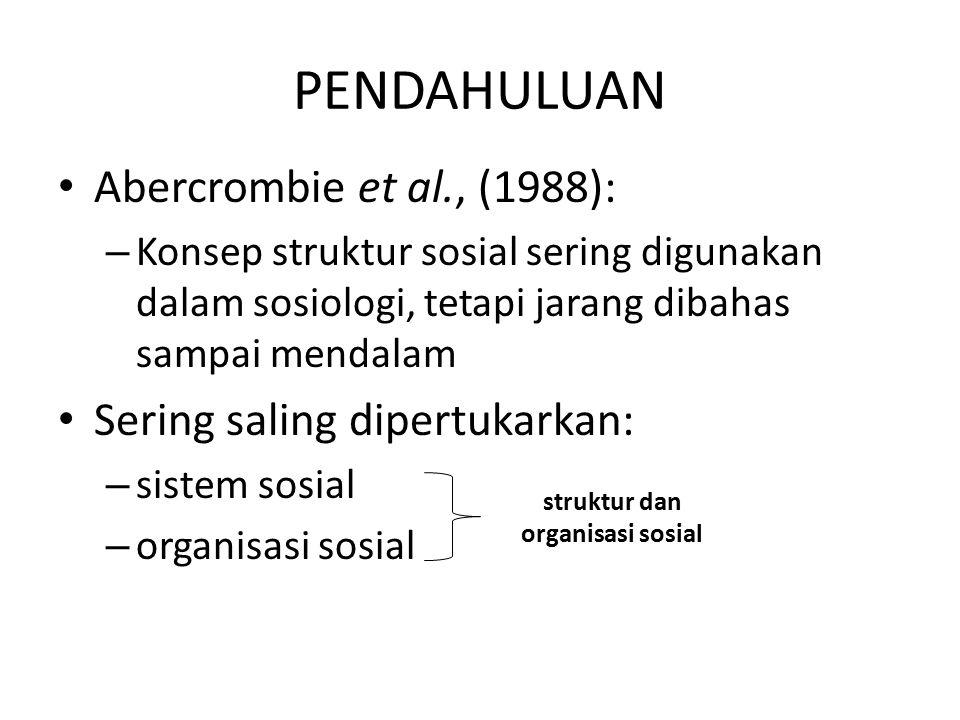 Akhirnya………… Struktur sosial: Susunan orang-orang secara berkesinambungan atas status dan peran dalam satu atau lebih social group, dalam sistem stratifikasi tertentu, dimana perilakunya dapat diduga dan atau dapat dikendalikan oleh nilai dan norma, dan di dalam proses berinteraksi antarstatus ada unsur kekuasaan.