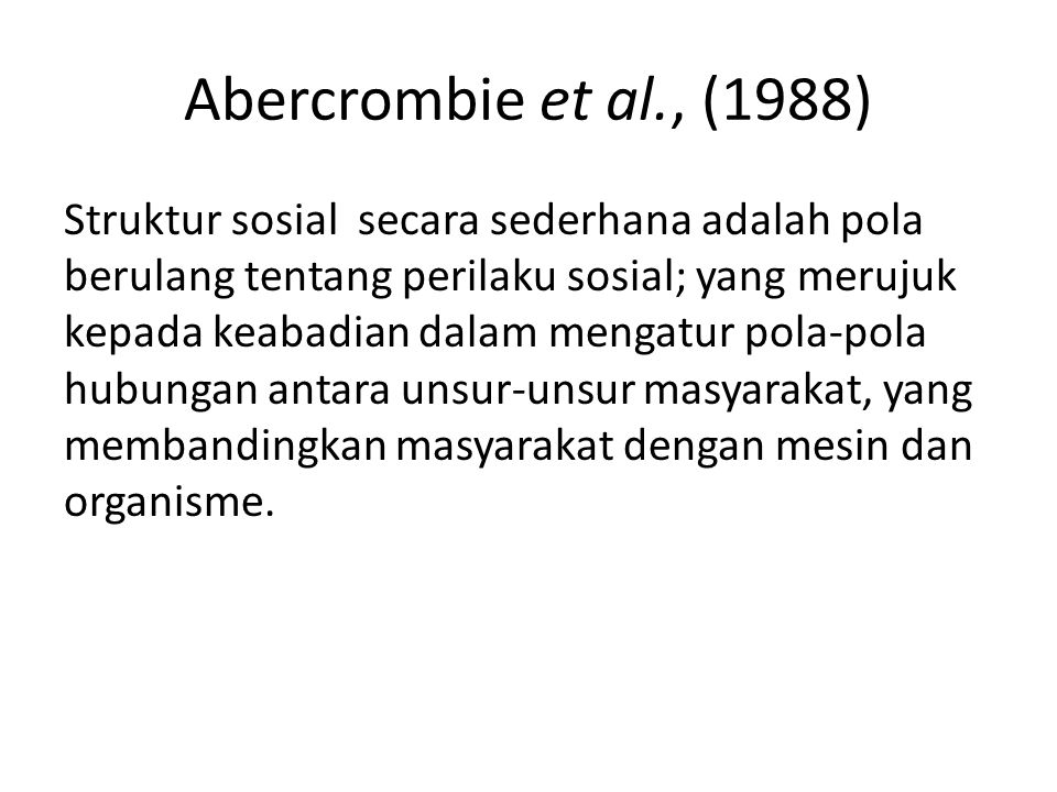 Abercrombie et al., (1988) Struktur sosial secara sederhana adalah pola berulang tentang perilaku sosial; yang merujuk kepada keabadian dalam mengatur