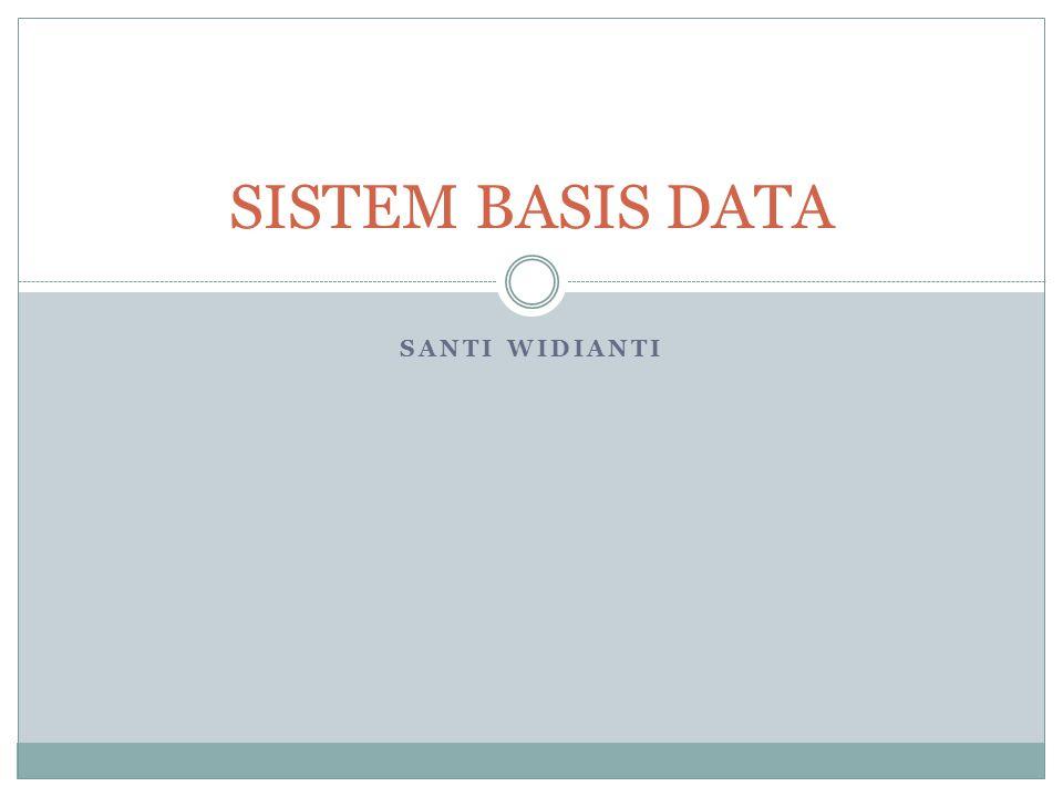 SANTI WIDIANTI SISTEM BASIS DATA