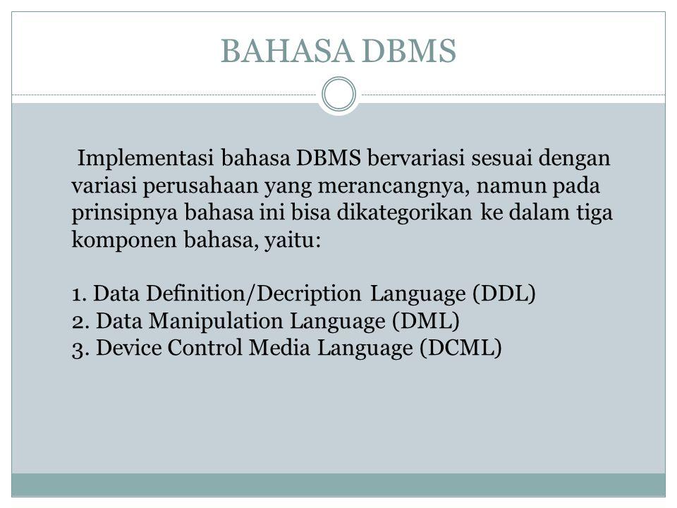BAHASA DBMS Implementasi bahasa DBMS bervariasi sesuai dengan variasi perusahaan yang merancangnya, namun pada prinsipnya bahasa ini bisa dikategorika